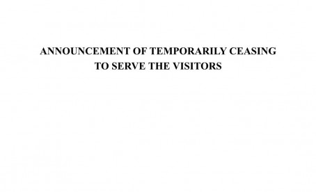 ANNOUNCEMENT OF TEMPORARILY CEASING TO SERVE THE VISITORS